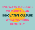5 ways to create or maintain an innovative culture while working remotely banner