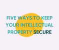 Five ways to keep your intellectual property secure banner